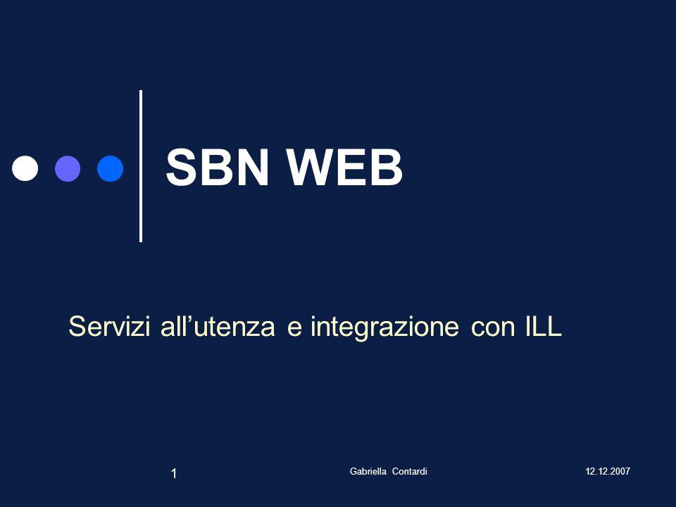 12.12.2007Gabriella Contardi 1 SBN WEB Servizi allutenza e integrazione con ILL