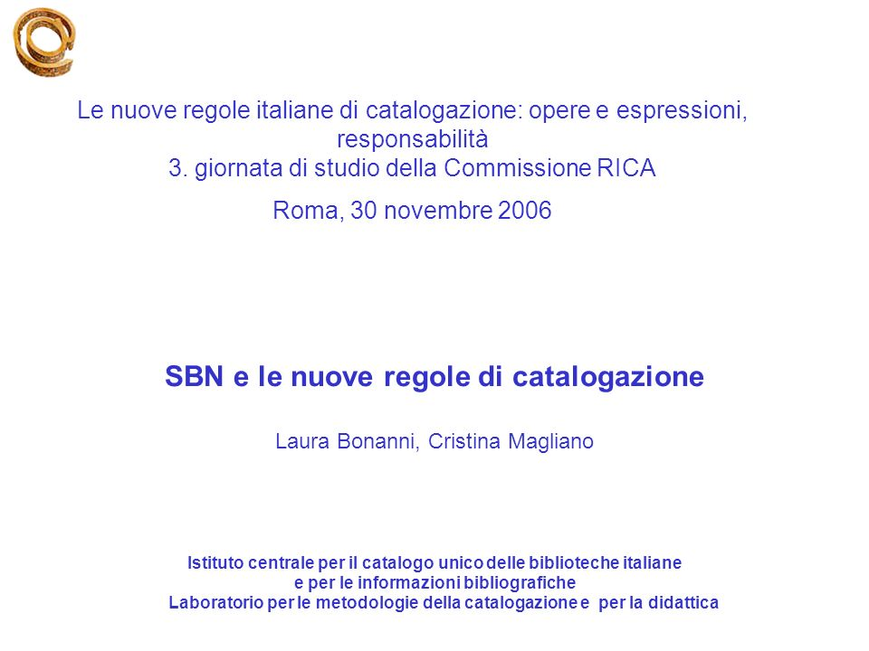 Section on cataloguing dellIFLA Gruppo di lavoro sulle Guidelines for Authory records and references-GARR ISBD review group FRBR review Group (Manifestation) Permanent UNIMARC Committee IME ICC Principi di Francoforte