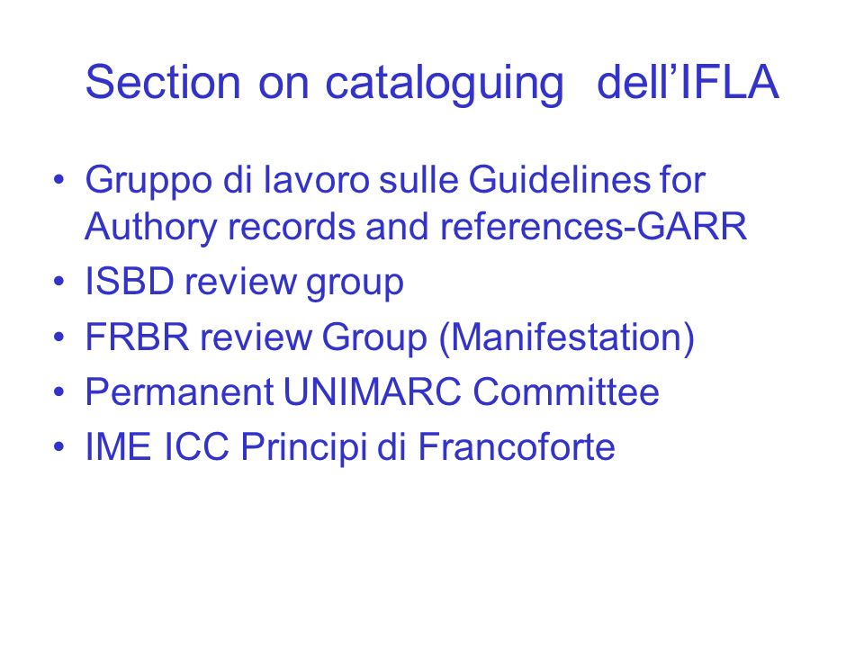 Section on cataloguing dellIFLA Gruppo di lavoro sulle Guidelines for Authory records and references-GARR ISBD review group FRBR review Group (Manifes