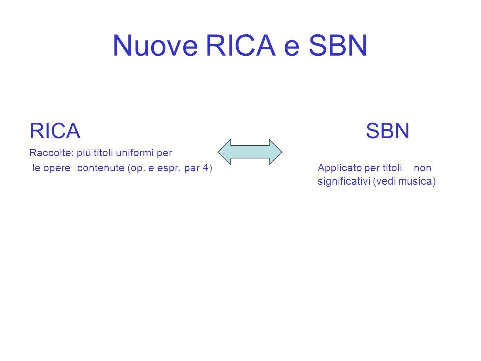 Nuove RICA e SBN RICA SBN Raccolte: più titoli uniformi per le operecontenute (op. e espr. par 4)Applicato per titoli non significativi (vedi musica)