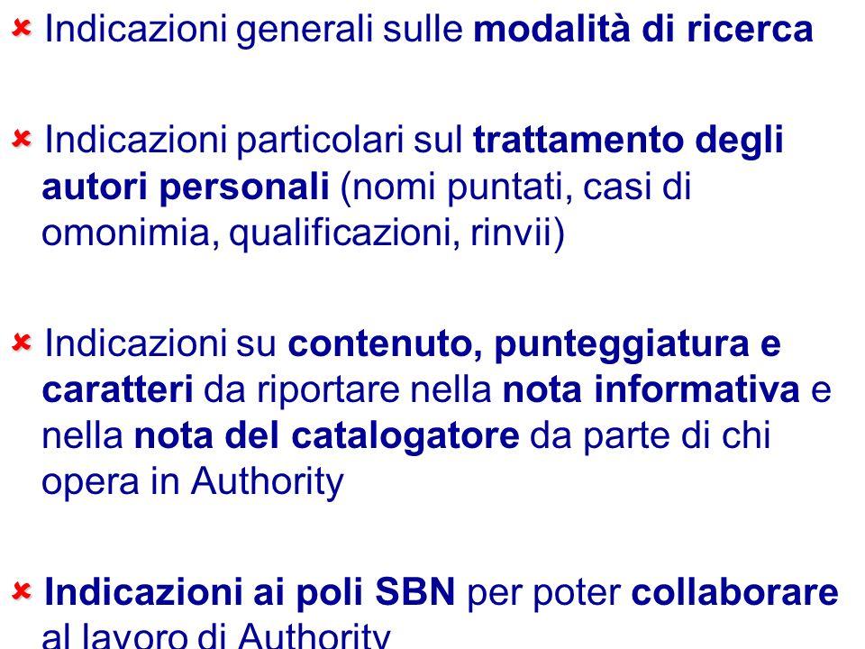 Indicazioni generali sulle modalità di ricerca Indicazioni particolari sul trattamento degli autori personali (nomi puntati, casi di omonimia, qualifi