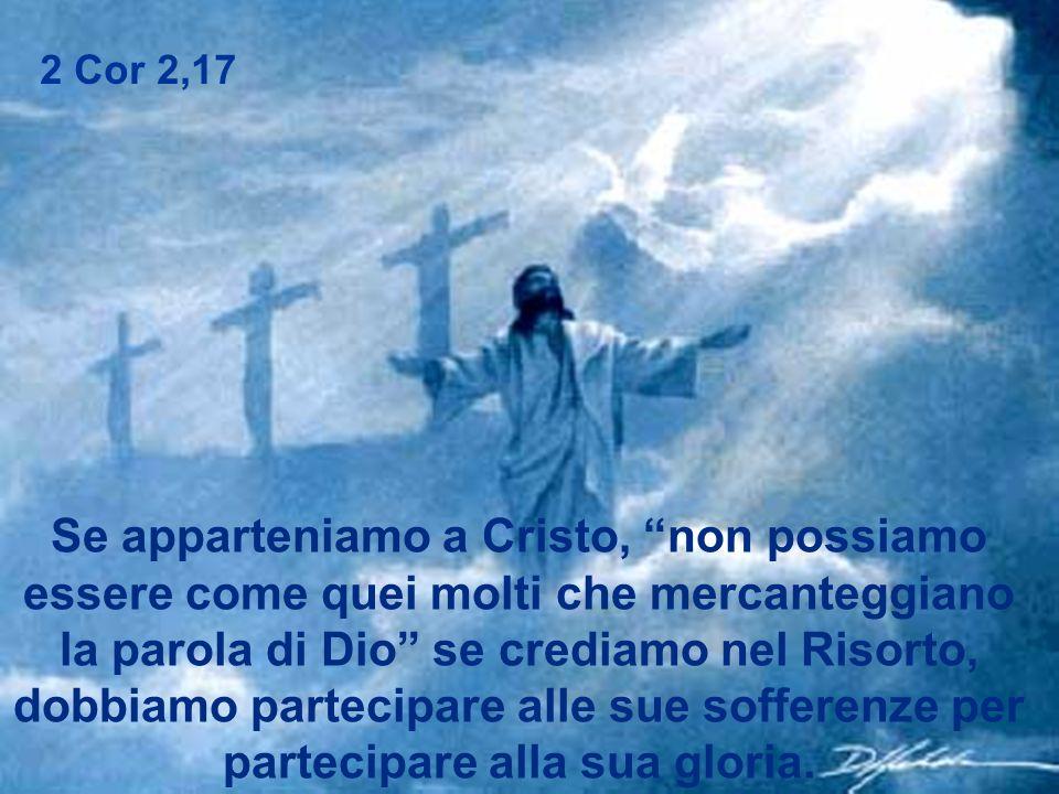 Se apparteniamo a Cristo, non possiamo essere come quei molti che mercanteggiano la parola di Dio se crediamo nel Risorto, dobbiamo partecipare alle s