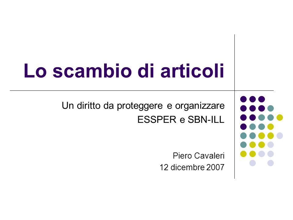 Lo scambio di articoli Un diritto da proteggere e organizzare ESSPER e SBN-ILL Piero Cavaleri 12 dicembre 2007