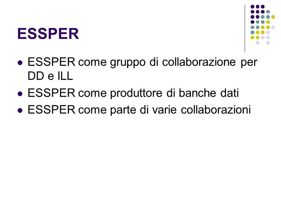 ESSPER ESSPER come gruppo di collaborazione per DD e ILL ESSPER come produttore di banche dati ESSPER come parte di varie collaborazioni