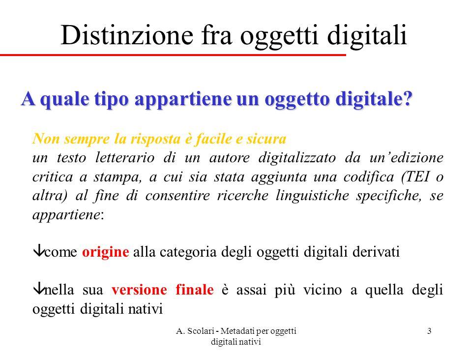 A. Scolari - Metadati per oggetti digitali nativi 3 Distinzione fra oggetti digitali Non sempre la risposta è facile e sicura un testo letterario di u