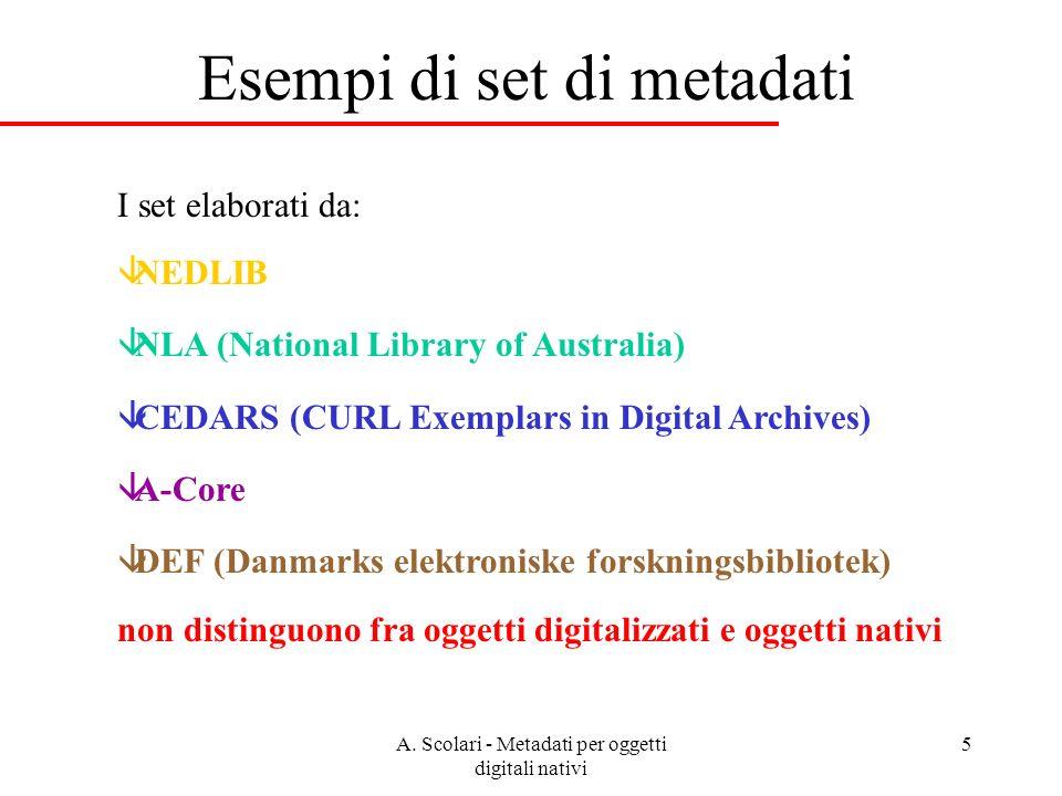 A. Scolari - Metadati per oggetti digitali nativi 5 Esempi di set di metadati I set elaborati da: âNEDLIB âNLA (National Library of Australia) âCEDARS