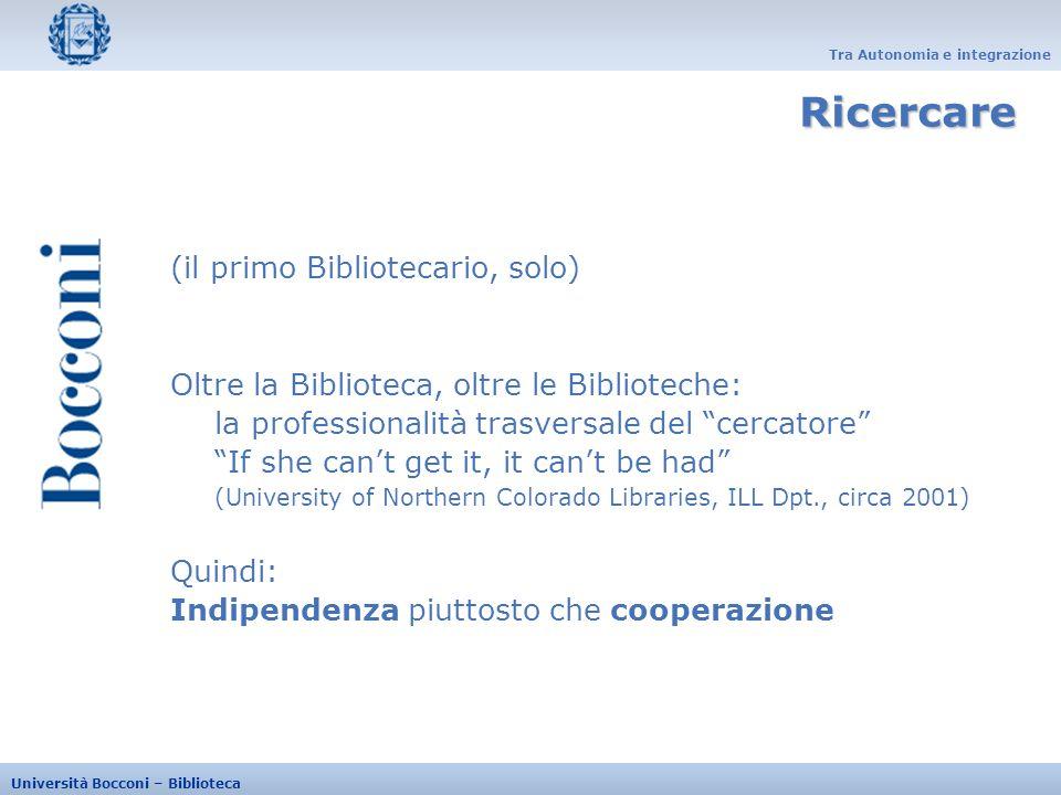 Tra Autonomia e integrazione Università Bocconi – Biblioteca (primo e secondo Bibliotecario) 1 richiesta = 28 risposte possibili.