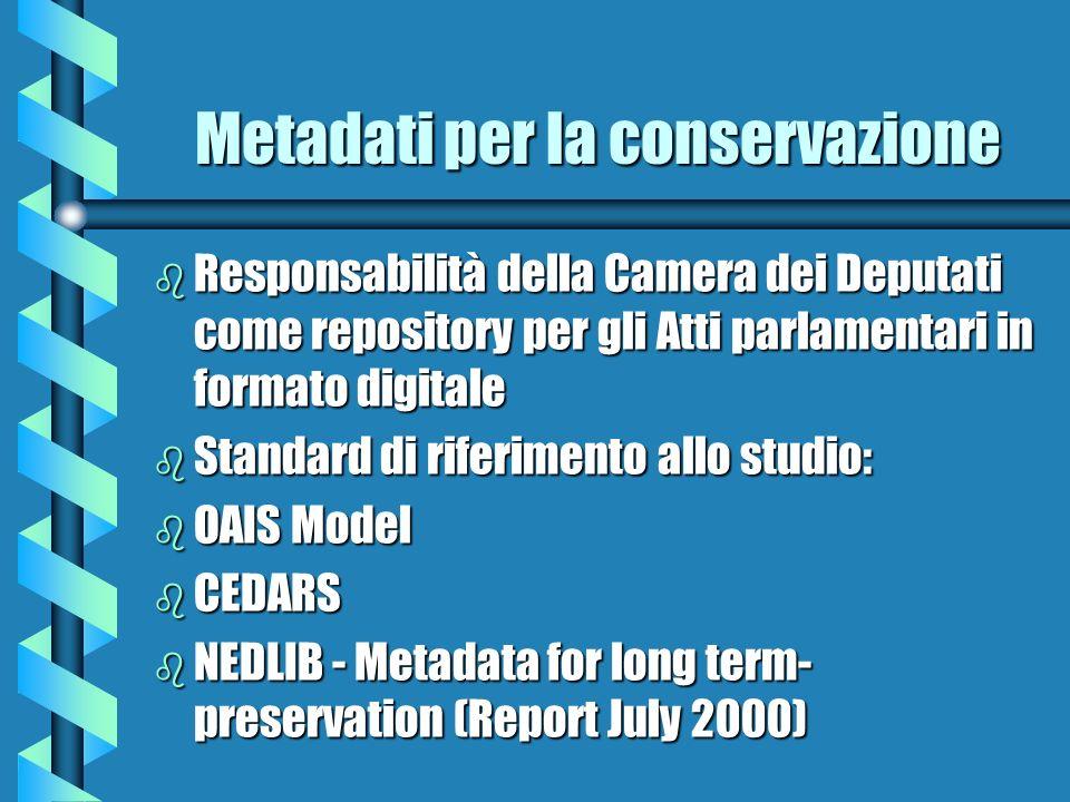 Metadati per la conservazione b Responsabilità della Camera dei Deputati come repository per gli Atti parlamentari in formato digitale b Standard di r