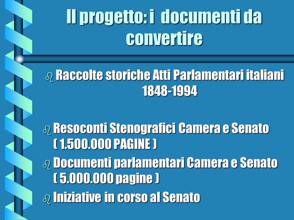 ll progetto: i documenti da convertire b Raccolte storiche Atti Parlamentari italiani 1848-1994 b Resoconti Stenografici Camera e Senato ( 1.500.000 P