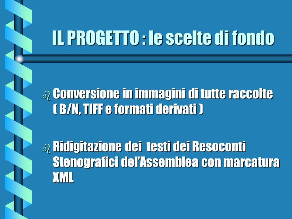 IL PROGETTO : le scelte di fondo b Conversione in immagini di tutte raccolte ( B/N, TIFF e formati derivati ) b Ridigitazione dei testi dei Resoconti