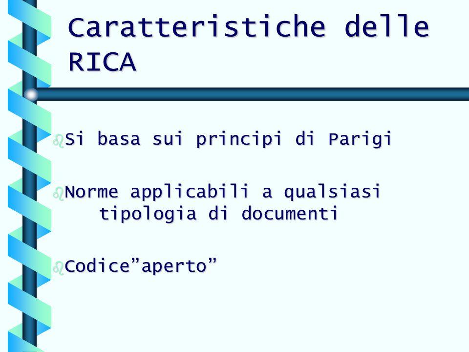 Caratteristiche delle RICA b Si basa sui principi di Parigi b Norme applicabili a qualsiasi tipologia di documenti b Codiceaperto