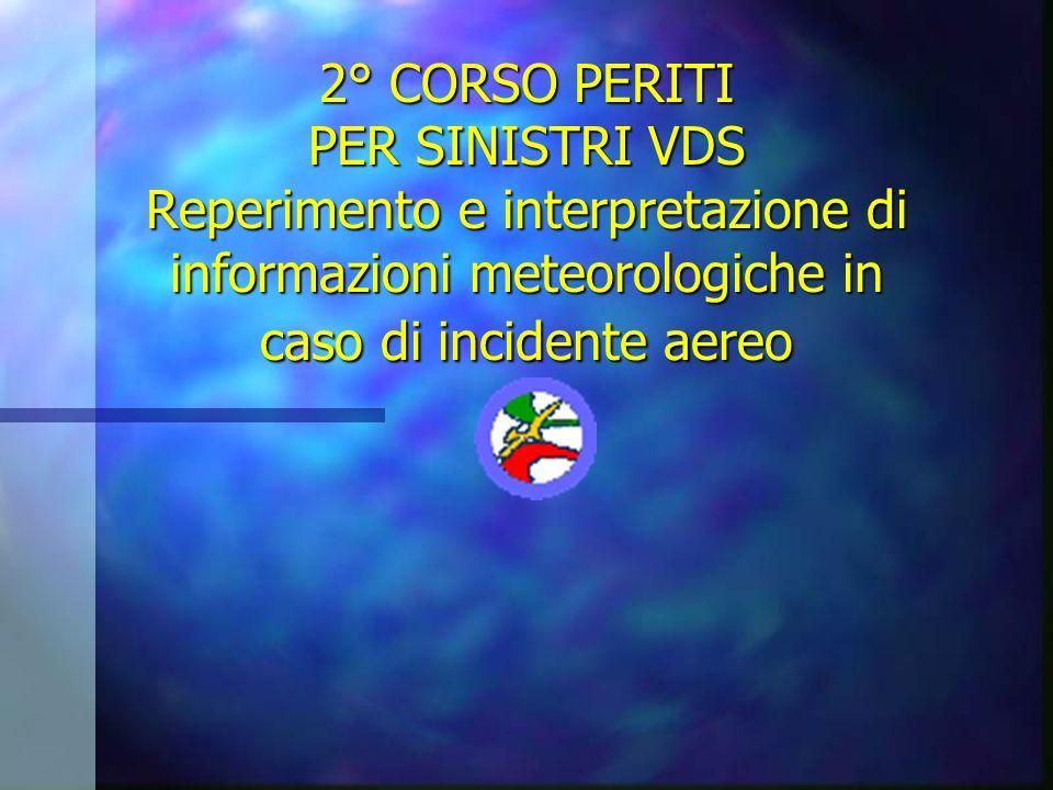 2° CORSO PERITI PER SINISTRI VDS Reperimento e interpretazione di informazioni meteorologiche in caso di incidente aereo