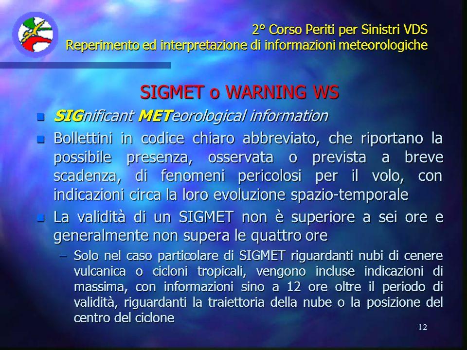 12 2° Corso Periti per Sinistri VDS Reperimento ed interpretazione di informazioni meteorologiche SIGMET o WARNING WS n SIGnificant METeorological inf
