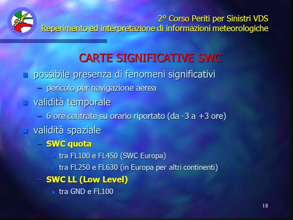 18 2° Corso Periti per Sinistri VDS Reperimento ed interpretazione di informazioni meteorologiche CARTE SIGNIFICATIVE SWC n possibile presenza di feno
