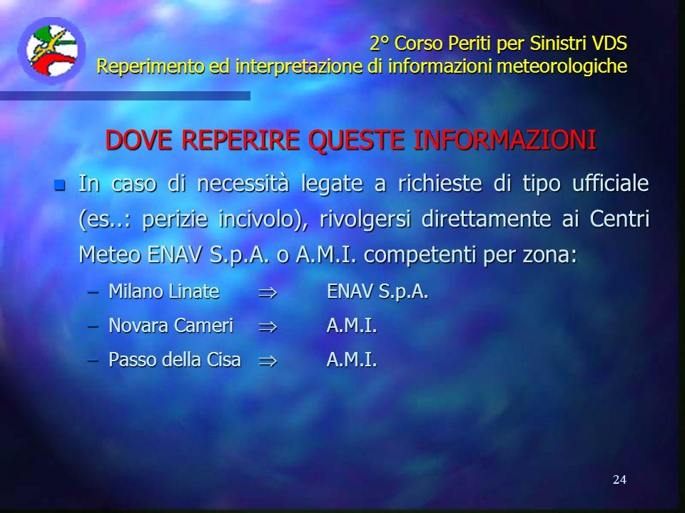 24 2° Corso Periti per Sinistri VDS Reperimento ed interpretazione di informazioni meteorologiche DOVE REPERIRE QUESTE INFORMAZIONI n In caso di neces