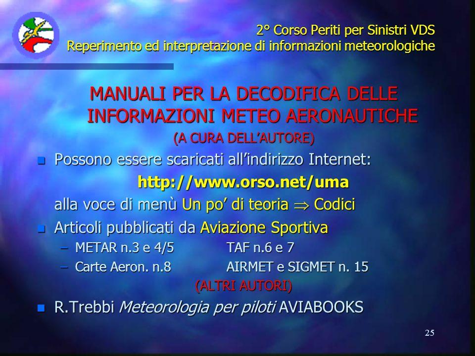 25 2° Corso Periti per Sinistri VDS Reperimento ed interpretazione di informazioni meteorologiche MANUALI PER LA DECODIFICA DELLE INFORMAZIONI METEO A