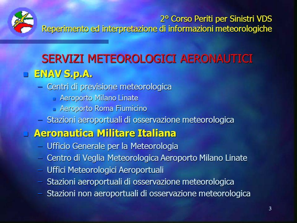 3 2° Corso Periti per Sinistri VDS Reperimento ed interpretazione di informazioni meteorologiche SERVIZI METEOROLOGICI AERONAUTICI n ENAV S.p.A. –Cent