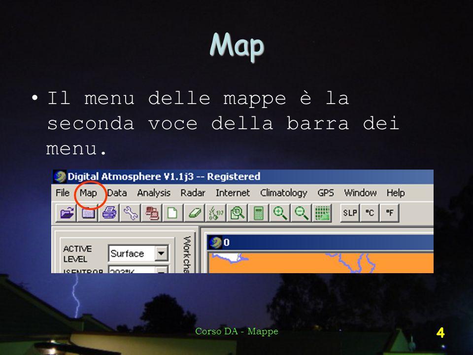 Corso DA - Mappe 4 Map Il menu delle mappe è la seconda voce della barra dei menu.
