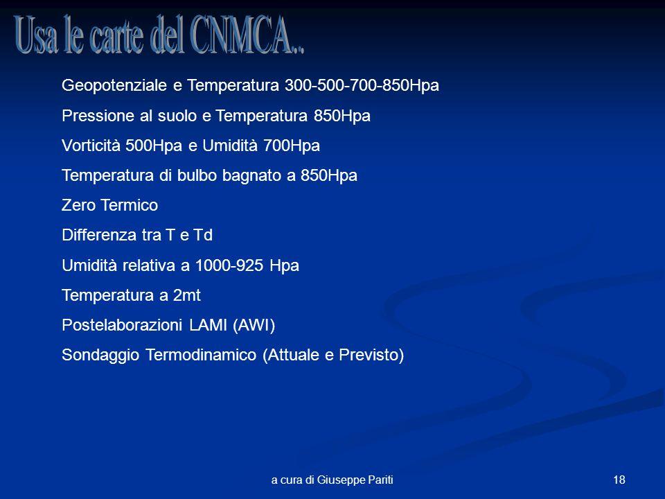 18a cura di Giuseppe Pariti Geopotenziale e Temperatura 300-500-700-850Hpa Pressione al suolo e Temperatura 850Hpa Vorticità 500Hpa e Umidità 700Hpa Temperatura di bulbo bagnato a 850Hpa Zero Termico Differenza tra T e Td Umidità relativa a 1000-925 Hpa Temperatura a 2mt Postelaborazioni LAMI (AWI) Sondaggio Termodinamico (Attuale e Previsto)
