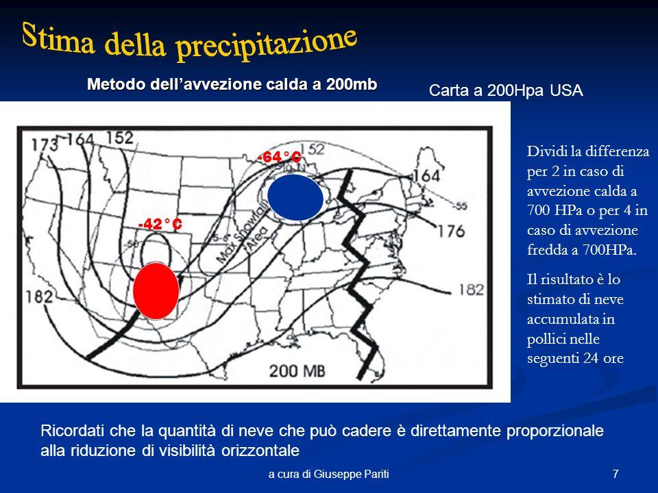 7a cura di Giuseppe Pariti Carta a 200Hpa USA Relazione tra visibilità (espressa in miglia) e neve accumulata Metodo dellavvezione calda a 200mb -42°C -64°C Dividi la differenza per 2 in caso di avvezione calda a 700 HPa o per 4 in caso di avvezione fredda a 700HPa.