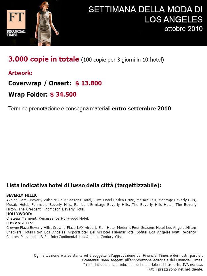 3.000 copie in totale (100 copie per 3 giorni in 10 hotel) Artwork: Coverwrap / Onsert: $ 13.800 Wrap Folder: $ 34.500 Termine prenotazione e consegna