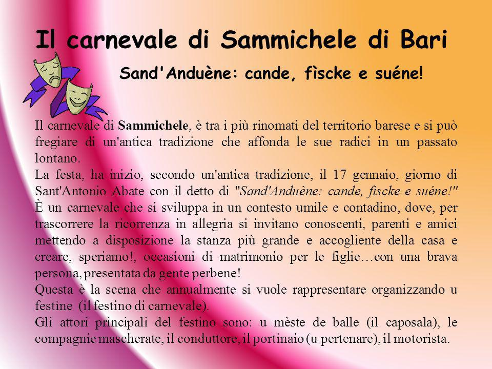 Il carnevale di Sammichele, è tra i più rinomati del territorio barese e si può fregiare di un'antica tradizione che affonda le sue radici in un passa