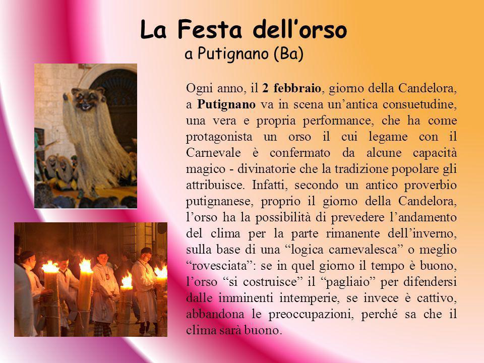 La Festa dellorso a Putignano (Ba) Ogni anno, il 2 febbraio, giorno della Candelora, a Putignano va in scena unantica consuetudine, una vera e propria