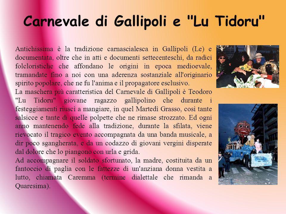 Antichissima è la tradizione carnascialesca in Gallipoli (Le) e documentata, oltre che in atti e documenti settecenteschi, da radici folcloristiche ch