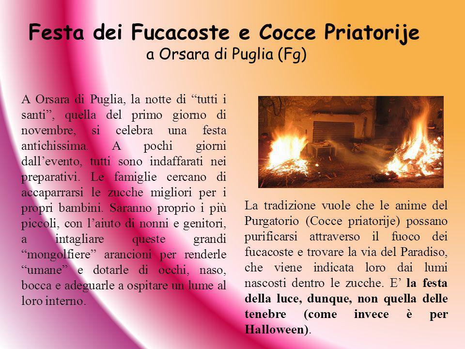 Festa dei Fucacoste e Cocce Priatorije a Orsara di Puglia (Fg) A Orsara di Puglia, la notte di tutti i santi, quella del primo giorno di novembre, si