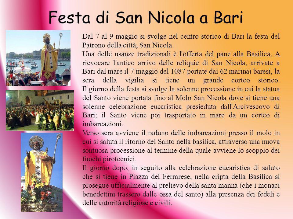 Festa di San Nicola a Bari Dal 7 al 9 maggio si svolge nel centro storico di Bari la festa del Patrono della città, San Nicola. Una delle usanze tradi