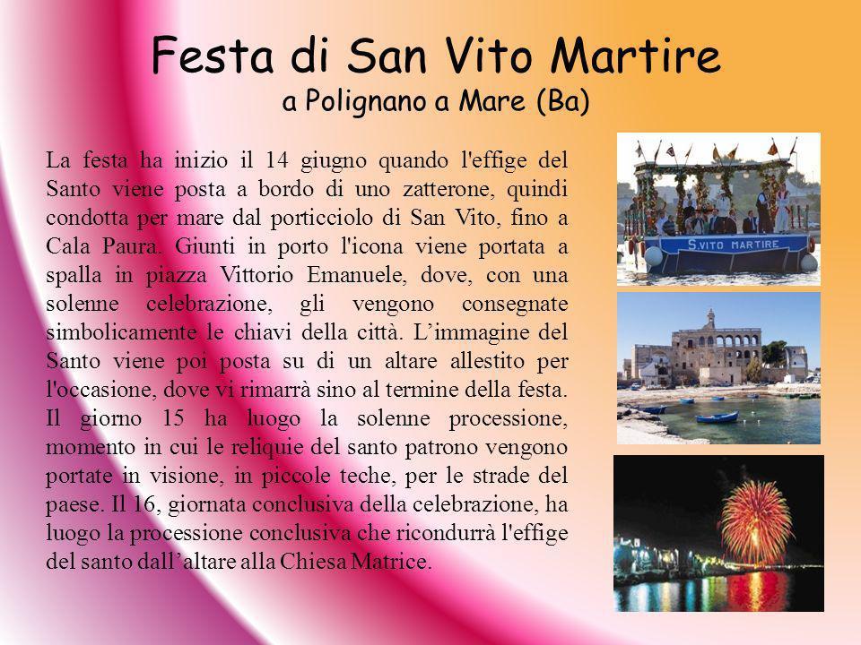Festa di San Vito Martire a Polignano a Mare (Ba) La festa ha inizio il 14 giugno quando l'effige del Santo viene posta a bordo di uno zatterone, quin