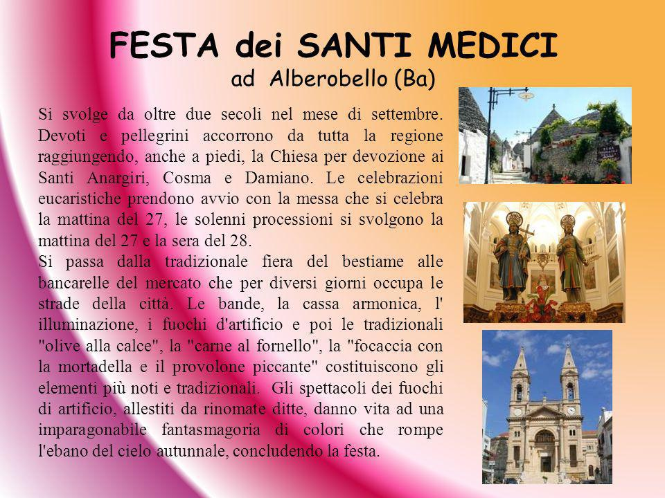 FESTA dei SANTI MEDICI ad Alberobello (Ba) Si svolge da oltre due secoli nel mese di settembre. Devoti e pellegrini accorrono da tutta la regione ragg