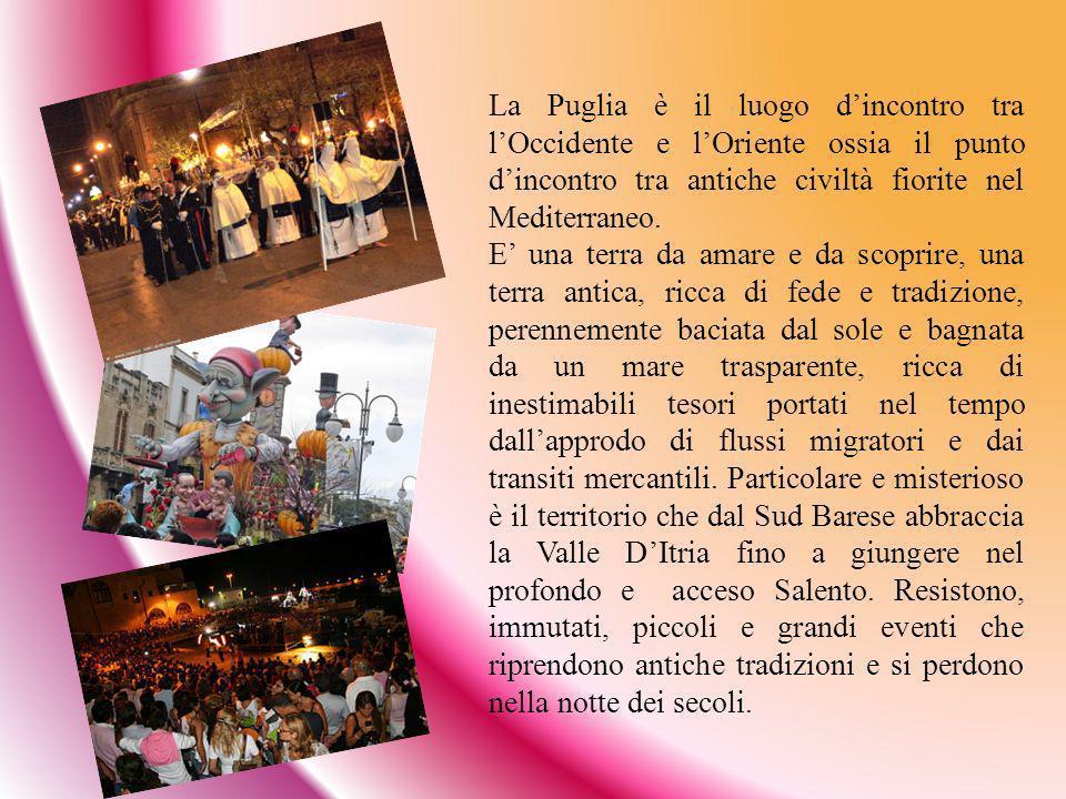 La Puglia è il luogo dincontro tra lOccidente e lOriente ossia il punto dincontro tra antiche civiltà fiorite nel Mediterraneo. E una terra da amare e