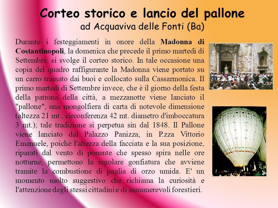 Durante i festeggiamenti in onore della Madonna di Costantinopoli, la domenica che precede il primo martedì di Settembre, si svolge il corteo storico.