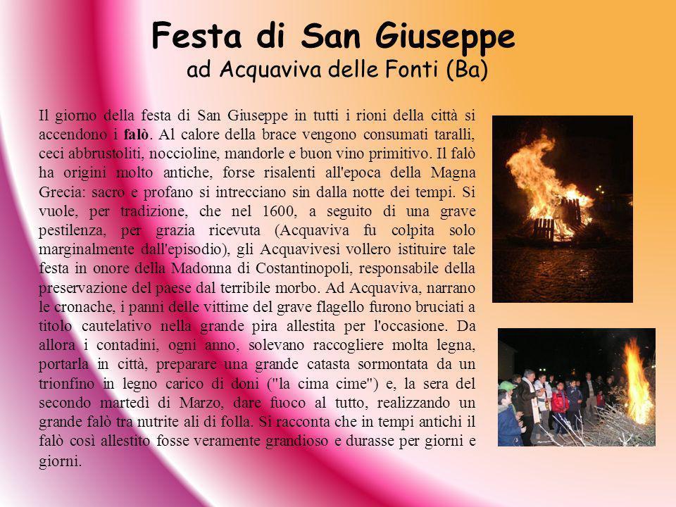 Il giorno della festa di San Giuseppe in tutti i rioni della città si accendono i falò. Al calore della brace vengono consumati taralli, ceci abbrusto