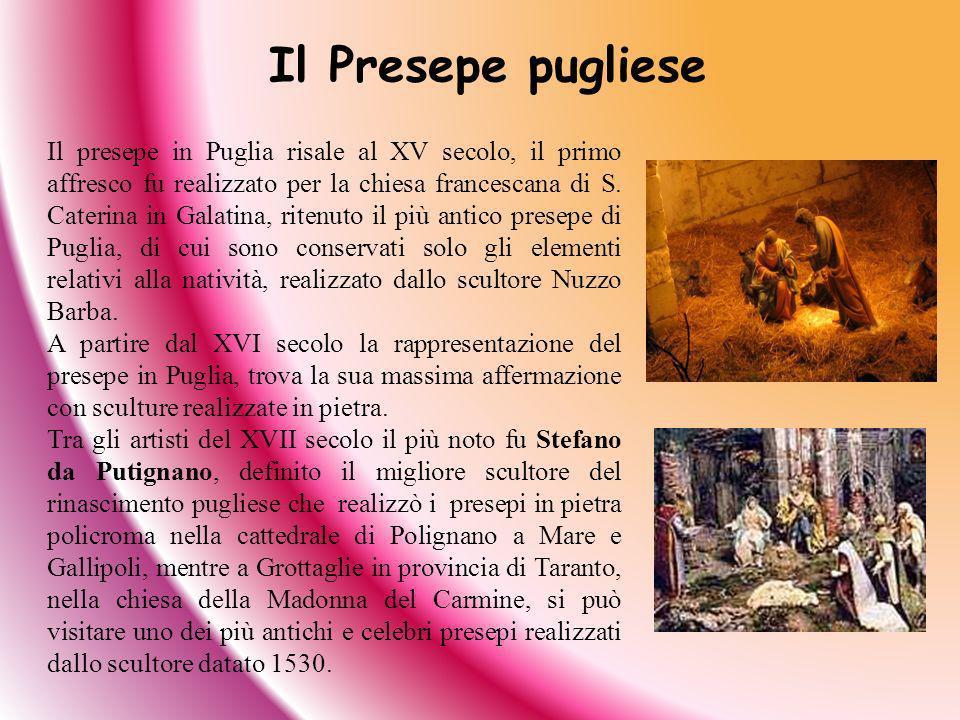 Il Presepe pugliese Il presepe in Puglia risale al XV secolo, il primo affresco fu realizzato per la chiesa francescana di S. Caterina in Galatina, ri