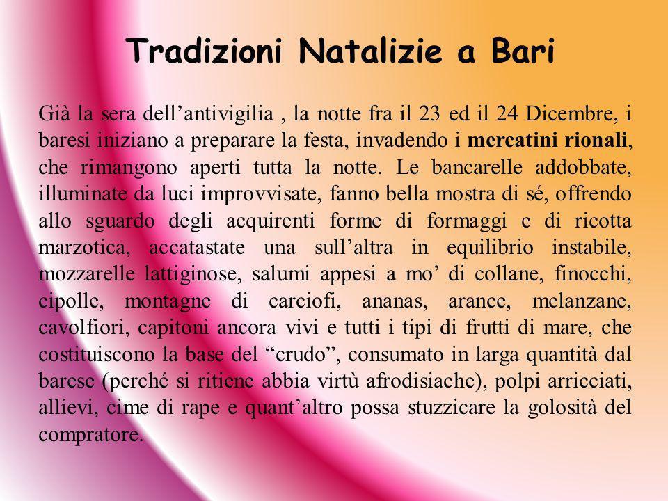 Già la sera dellantivigilia, la notte fra il 23 ed il 24 Dicembre, i baresi iniziano a preparare la festa, invadendo i mercatini rionali, che rimangon