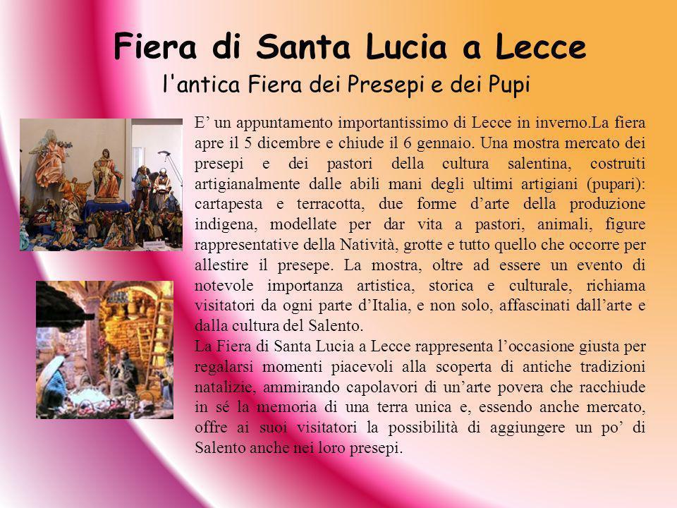 E un appuntamento importantissimo di Lecce in inverno.La fiera apre il 5 dicembre e chiude il 6 gennaio. Una mostra mercato dei presepi e dei pastori