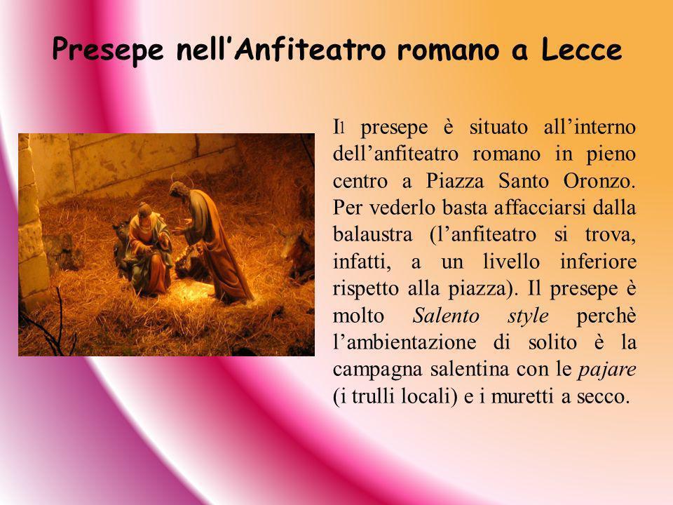 I l presepe è situato allinterno dellanfiteatro romano in pieno centro a Piazza Santo Oronzo. Per vederlo basta affacciarsi dalla balaustra (lanfiteat
