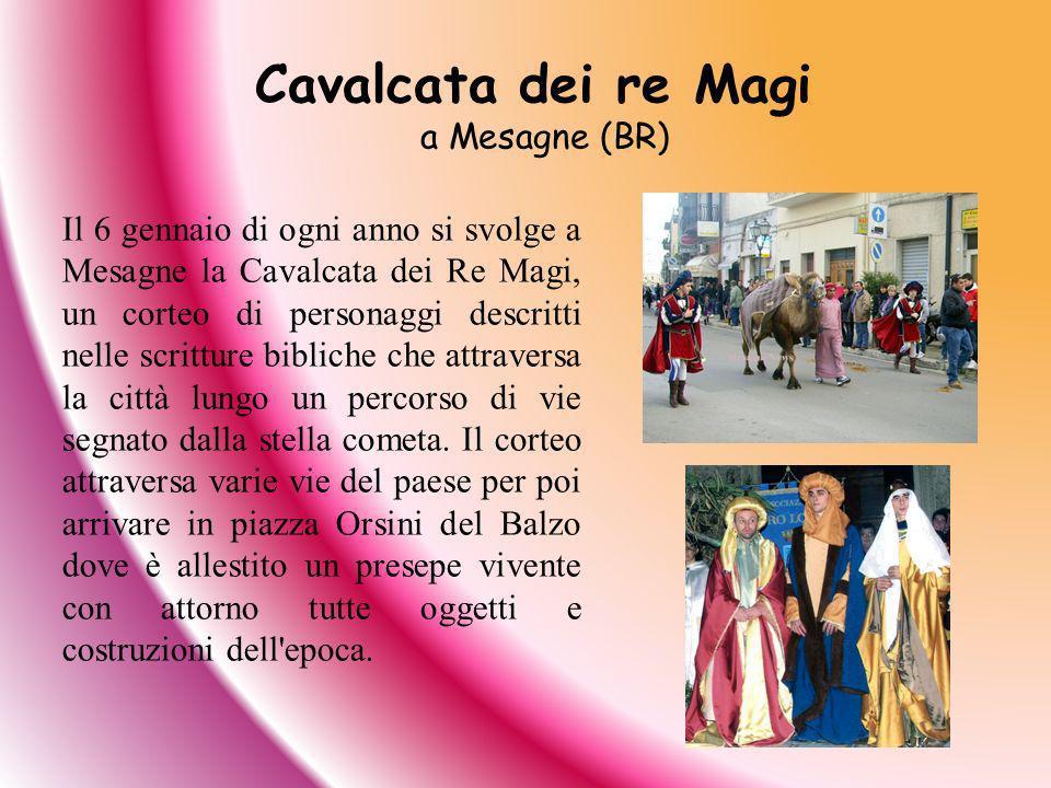 Il 6 gennaio di ogni anno si svolge a Mesagne la Cavalcata dei Re Magi, un corteo di personaggi descritti nelle scritture bibliche che attraversa la c