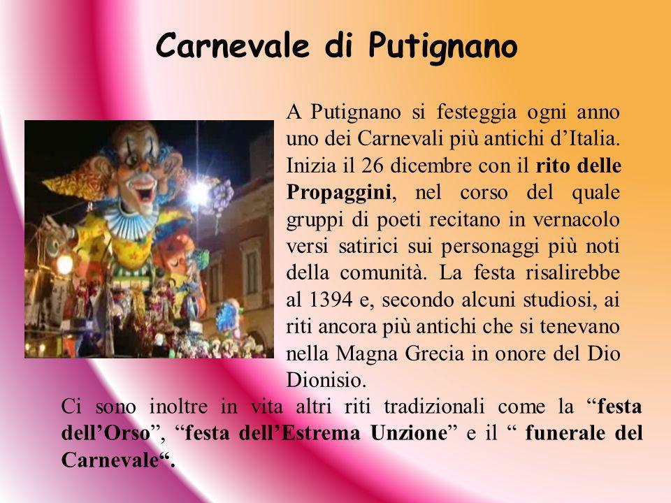 A Putignano si festeggia ogni anno uno dei Carnevali più antichi dItalia. Inizia il 26 dicembre con il rito delle Propaggini, nel corso del quale grup