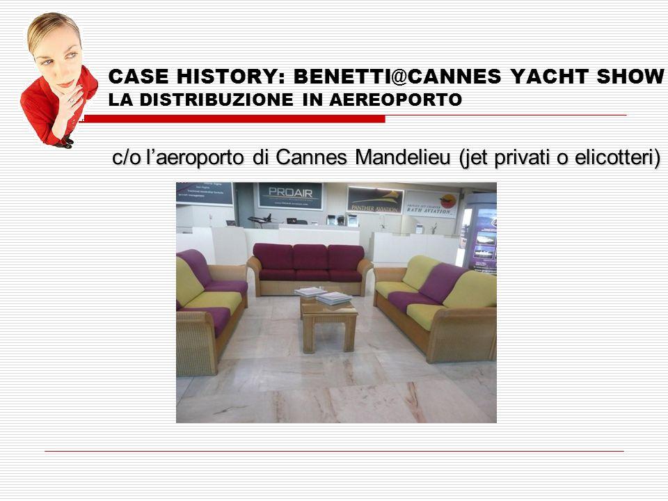 CASE HISTORY: BENETTI@CANNES YACHT SHOW LA DISTRIBUZIONE IN AEREOPORTO c/o laeroporto di Cannes Mandelieu (jet privati o elicotteri)