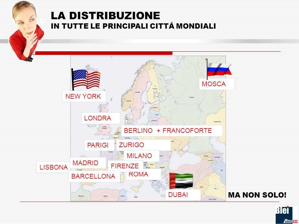 LISBONA Indice LA DISTRIBUZIONE IN TUTTE LE PRINCIPALI CITTÁ MONDIALI LONDRA BERLINO + FRANCOFORTE ZURIGO MADRID PARIGI NEW YORK MILANO ROMA FIRENZE DUBAI BARCELLONA MOSCA MA NON SOLO!