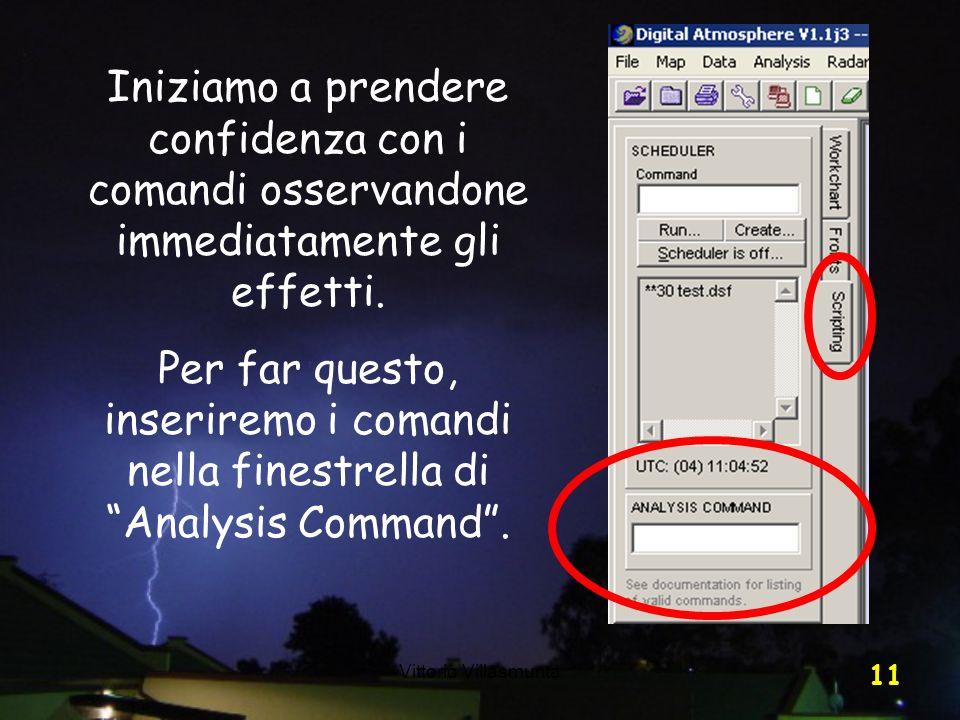 Vittorio Villasmunta 11 Iniziamo a prendere confidenza con i comandi osservandone immediatamente gli effetti. Per far questo, inseriremo i comandi nel
