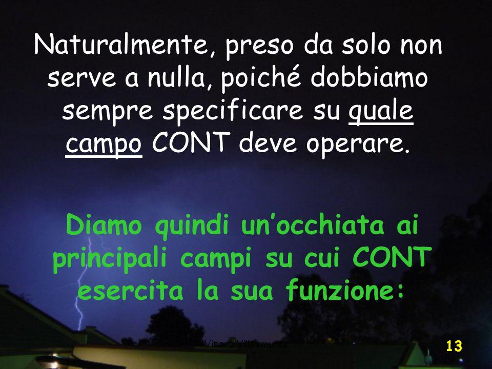 Vittorio Villasmunta 13 Naturalmente, preso da solo non serve a nulla, poiché dobbiamo sempre specificare su quale campo CONT deve operare. Diamo quin