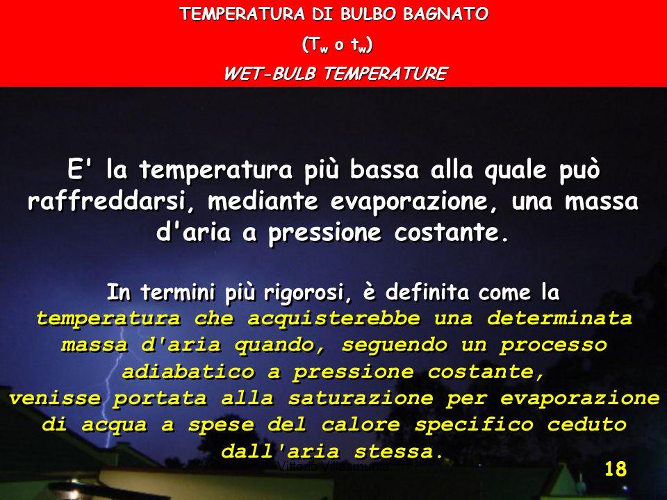 Vittorio Villasmunta 18 TEMPERATURA DI BULBO BAGNATO (T w o t w ) (T w o t w ) WET-BULB TEMPERATURE E' la temperatura più bassa alla quale può raffred