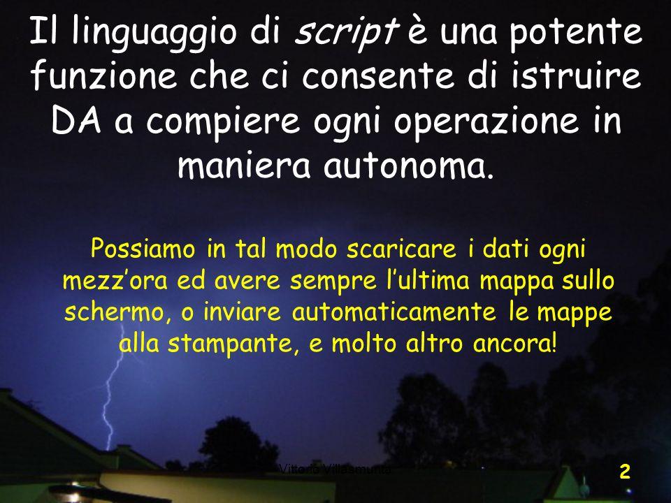 Vittorio Villasmunta 2 Il linguaggio di script è una potente funzione che ci consente di istruire DA a compiere ogni operazione in maniera autonoma. P