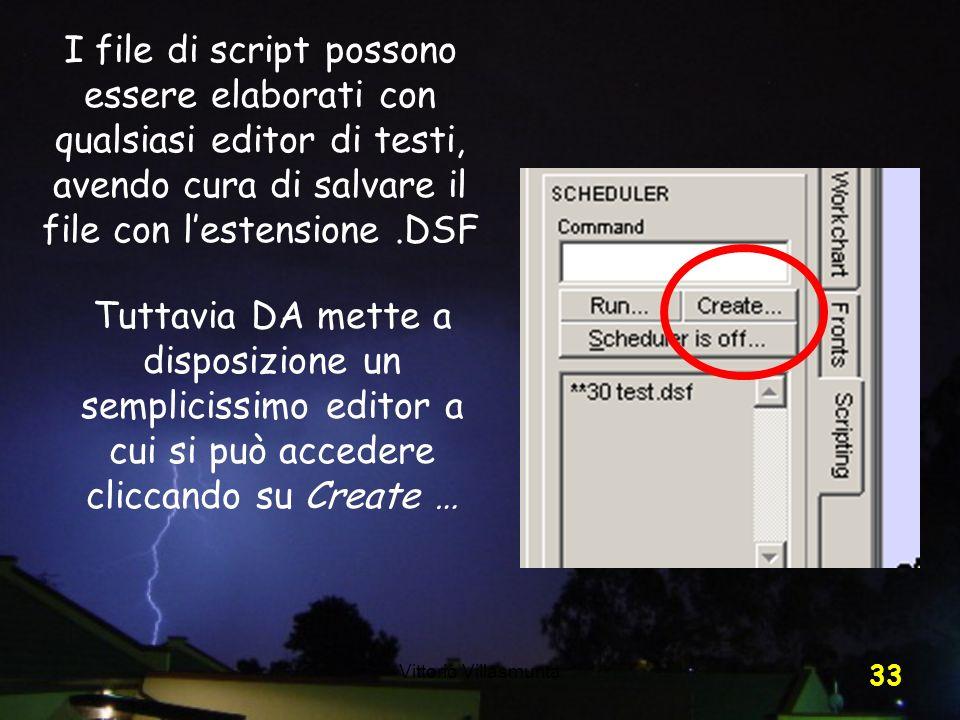 Vittorio Villasmunta 33 I file di script possono essere elaborati con qualsiasi editor di testi, avendo cura di salvare il file con lestensione.DSF Tu
