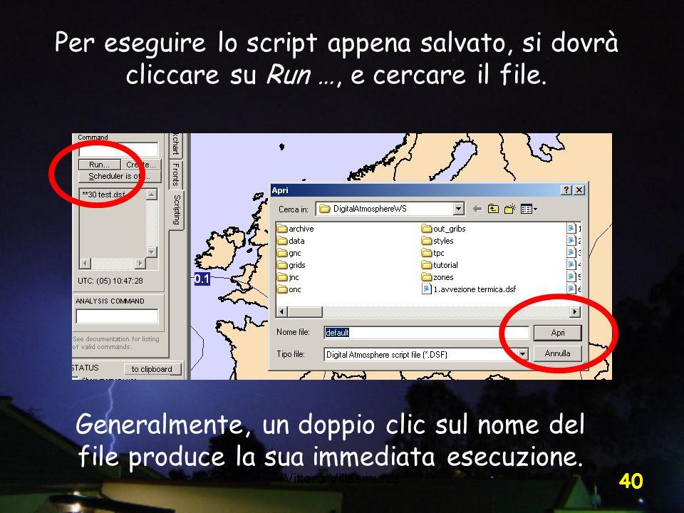 Vittorio Villasmunta 40 Per eseguire lo script appena salvato, si dovrà cliccare su Run …, e cercare il file. Generalmente, un doppio clic sul nome de