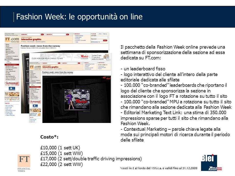 Fashion Week: le opportunità on line Il pacchetto della Fashion Week online prevede una settimana di sponsorizzazione della sezione ad essa dedicata s